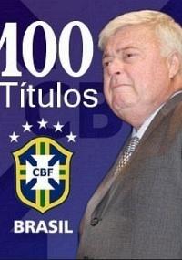 CBF comemora 100º título sob gestão de Ricardo Teixeira
